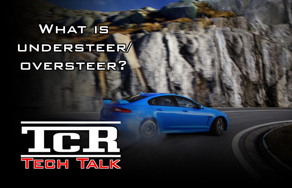 Tech-Talk: What is understeer/oversteer?