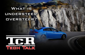 Tech-Talk: What is understeer/oversteer?