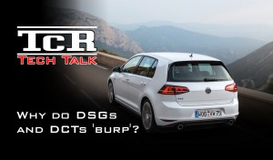 Tech Talk – Why do DSG's/DCT's burp?