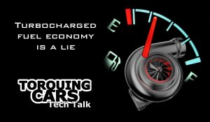 Tech-Talk – Turbocharged Fuel Economy is a Lie